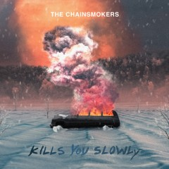 Kills You Slowly - Chainsmokers