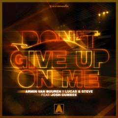 Don't Give Up On Me - Armin Van Buuren, Lucas & Steve Feat. Josh Cumbee