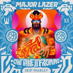 Can't Take It From Me - Major Lazer Feat. Skip Marley