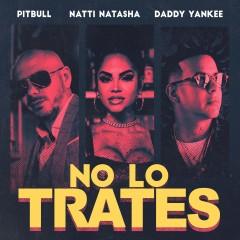 No Lo Trates - Pitbull feat. Daddy Yankee & Natti Natasha