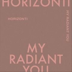 Horizonti - My Radiant You