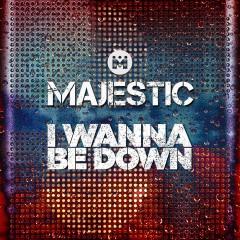 I Wanna Be Down - Majestic