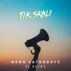Tik Skaļi - Neon Saturdays & Reiks