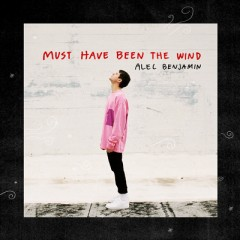 Must Have Been The Wind - Alec Benjamin
