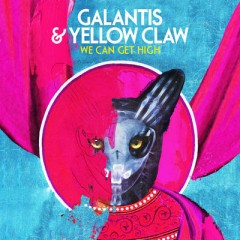 We Can Get High - Galantis & Yellow Claw