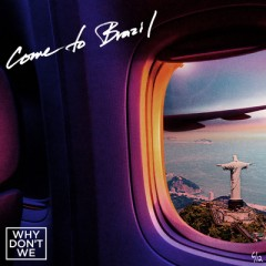 Come To Brazil - Why Don't We