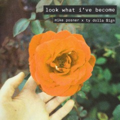 Look What I've Become - Mike Posner Feat. Ty Dolla Sign