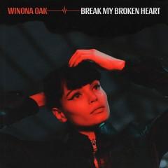 Break My Broken Heart - Winona Oak
