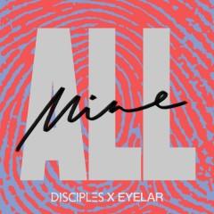 All Mine - Disciples & Eyelar