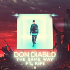 The Same Way - Don Diablo feat. KiFi