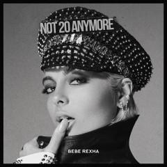 Not 20 Anymore - Bebe Rexha