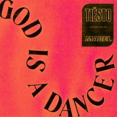 God Is A Dancer - Tiesto & Mabel