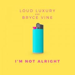I'm Not Alright - Loud Luxury Feat. Bryce Vine