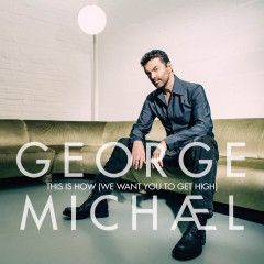 This Is How (We Want You To Get High) - George Michael