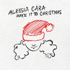 Make It To Christmas - Alessia Cara