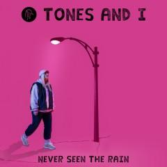 Never Seen The Rain - Tones And I