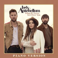 What If I Never Get Over You - Lady Antebellum