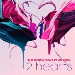 2 Hearts - Sam Feldt & Sigma feat. Gia Koka