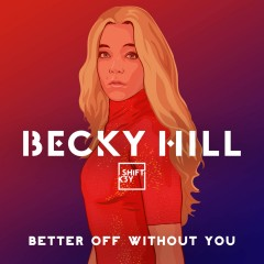 Better Off Without You - Becky Hill feat. Shift K3Y