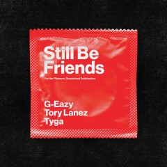 Still Be Friends - G-Eazy feat. Tory Lanez & Tyga