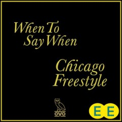 When To Say When & Chicago Freestyle - Drake
