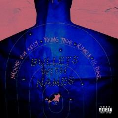 Bullets With Names - Machine Gun Kelly feat. Young Thug, RJMrLA & Lil Duke
