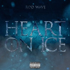 Heart On Ice - Rod Wave