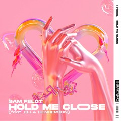 Hold Me Close - Sam Feldt feat. Ella Henderson