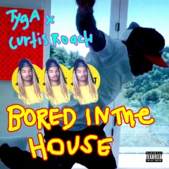 Bored In The House - Tyga & Curtis Roach