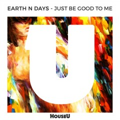 Just Be Good To Me - Earth N Days