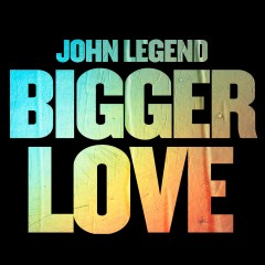 Bigger Love - John Legend