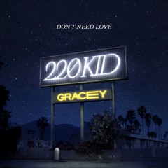 Don't Need Love - 220 KID & Gracey
