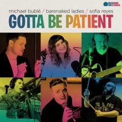 Gotta Be Patient - Michael Buble, Barenaked Ladies & Sofia Reyes
