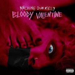 Bloody Valentine - Machine Gun Kelly