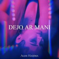 Dejo Ar Mani - Alise Haijima