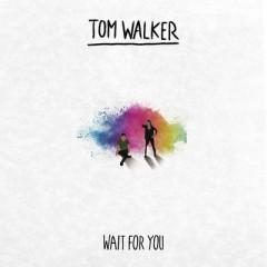 Wait For You - Tom Walker