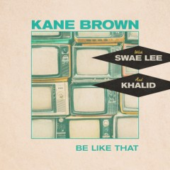 Be Like That - Kane Brown feat. Swae Lee & Khalid