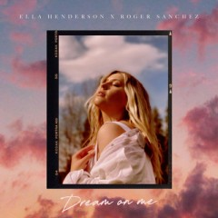 Dream On Me - Ella Henderson & Roger Sanchez