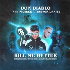 Kill Me Better - Don Diablo & Imanbek feat. Trevor Daniel