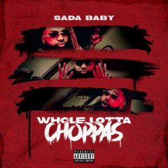 Whole Lotta Choppas - Sada Baby