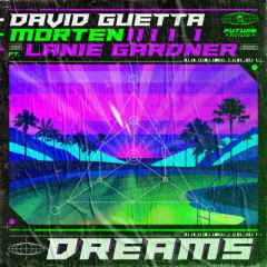 Dreams - David Guetta & Morten feat. Lanie Gardner