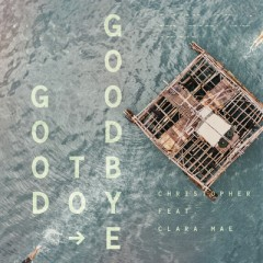 Good To Goodbye - Christopher feat. Clara Mae
