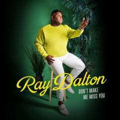 Don't Make Me Miss You - Ray Dalton