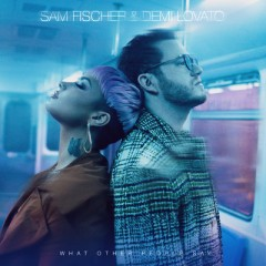 What Other People Say - Sam Fischer & Demi Lovato