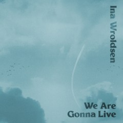 We Are Gonna Live - Ina Wroldsen