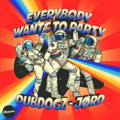 Everybody Wants To Party - Dubdogz & JORD