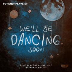 We'll Be Dancing Soon - Dimitri Vegas & Like Mike, Azteck & Angemi