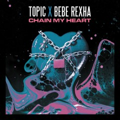 Chain My Heart - Topic & Bebe Rexha