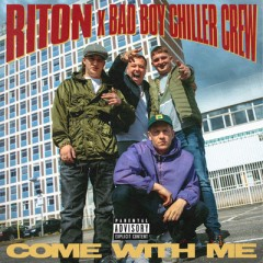 Come With Me - Riton & Bad Boy Chiller Crew
