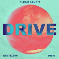 Drive - Clean Bandit & Topic feat. Wes Nelson